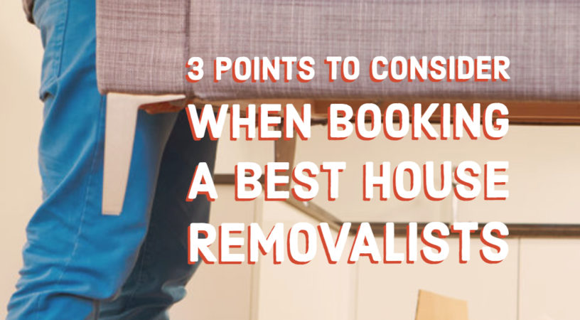 _3 Points to Consider When Booking a Best House Removalists